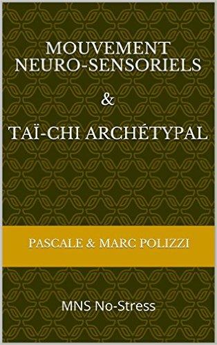 Mouvement Neuro-Sensoriels et Taï-chi archétypal: MNS No-Stress au Format Kindle